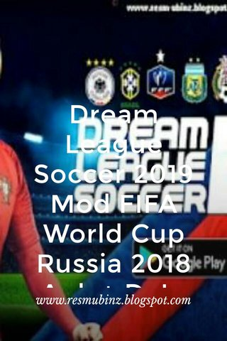 Dream League Soccer 2019 Mod FIFA World Cup Russia 2018 Apk + Data Obb www.resmubinz.blogspot.com
