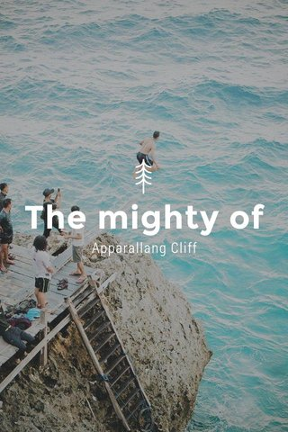 The mighty of Apparallang Cliff
