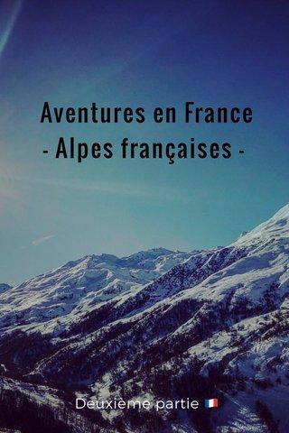 Aventures en France - Alpes françaises - Deuxième partie 🇫🇷