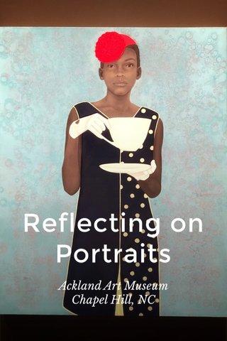 Reflecting on Portraits Ackland Art Museum Chapel Hill, NC