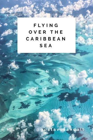 FLYING OVER THE CARIBBEAN SEA @gustavosandall