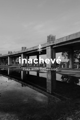 "inachevé ""Play with Reflection"""