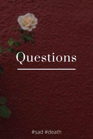 Questions #sad #death