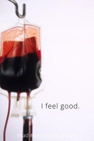 I feel good. #sad #depression #poem