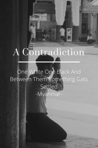 A Contradiction One White One Black And Between Them Something Gets Settled -Myanmar-