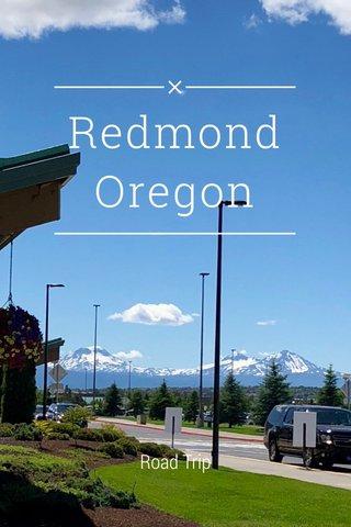Redmond Oregon Road Trip