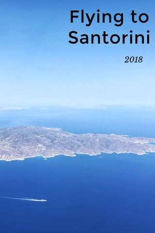 Flying to Santorini 2018