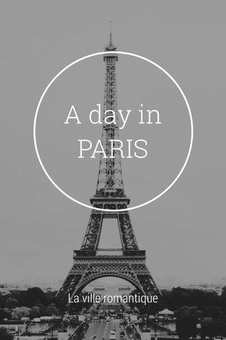 A day in PARIS La ville romantique