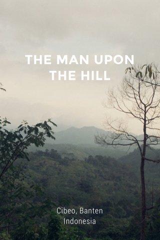 THE MAN UPON THE HILL Cibeo, Banten Indonesia