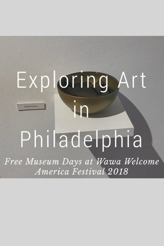 Exploring Art in Philadelphia Free Museum Days at Wawa Welcome America Festival 2018