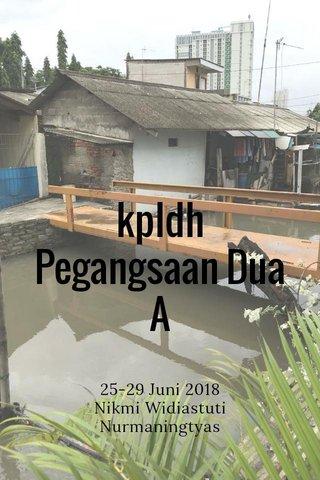 kpldh Pegangsaan Dua A 25-29 Juni 2018 Nikmi Widiastuti Nurmaningtyas