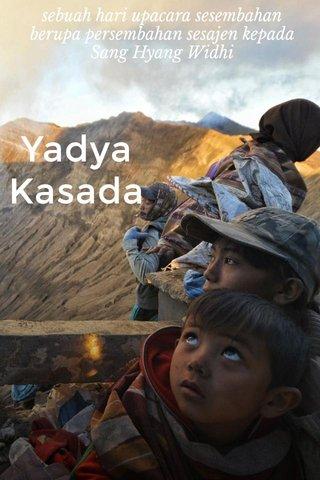 Yadya Kasada sebuah hari upacara sesembahan berupa persembahan sesajen kepada Sang Hyang Widhi