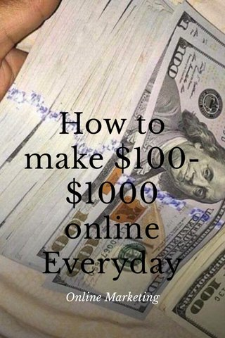 How to make $100-$1000 online Everyday Online Marketing