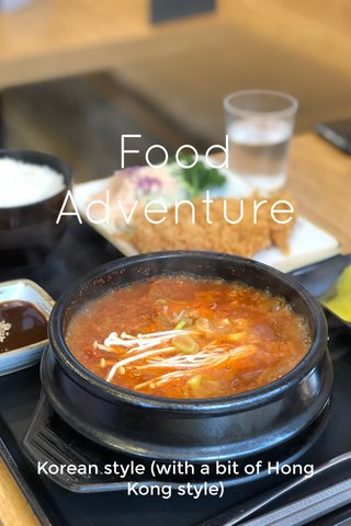 Food Adventure Korean style (with a bit of Hong Kong style)