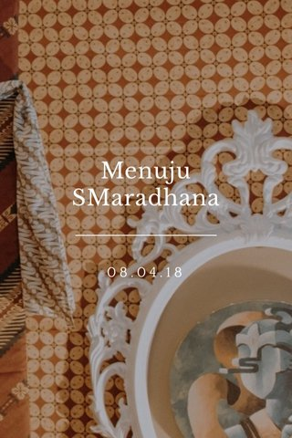 Menuju SMaradhana 08.04.18
