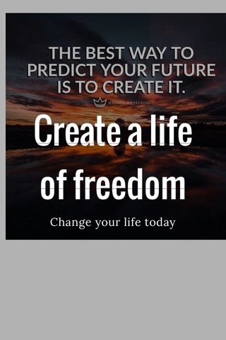 Create a life of freedom Change your life today