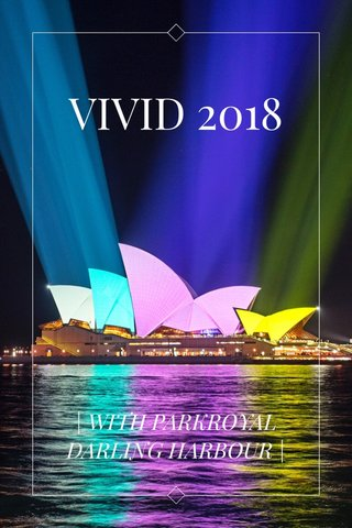 VIVID 2018 | WITH PARKROYAL DARLING HARBOUR |
