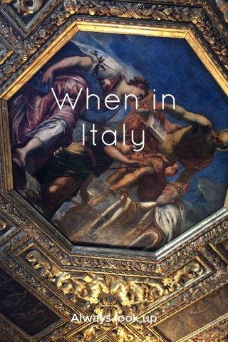 When in Italy Always look up