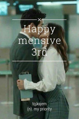 Happy mensive 3rd to:kajem (n). my priority