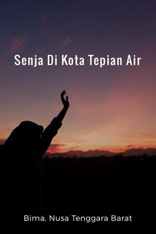Senja Di Kota Tepian Air Bima, Nusa Tenggara Barat