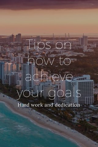 Tips on how to achieve your goals Hard work and dedication