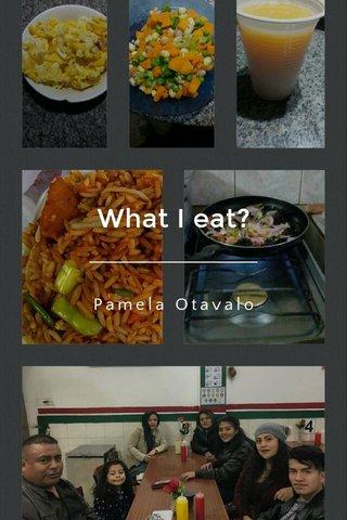What I eat? Pamela Otavalo