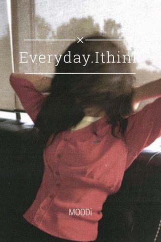 Everyday.Ithink MOODi