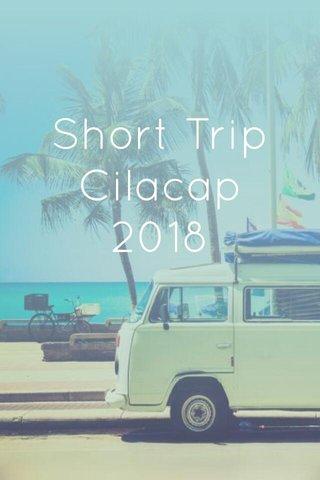 Short Trip Cilacap 2018
