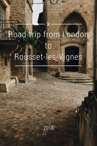 Road trip from London to Rousset-les-Vignes 2018