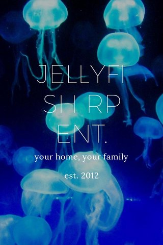 JELLYFISH RP ENT. your home, your family est. 2012
