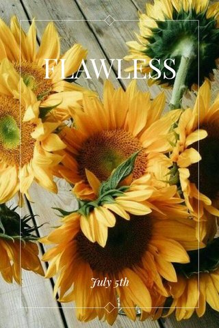FLAWLESS July 5th