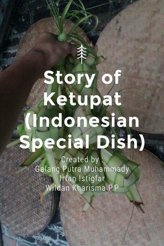 Story of Ketupat (Indonesian Special Dish) Created by : Galang Putra Muhammady Irfan Istigfar Wildan Kharisma P.P