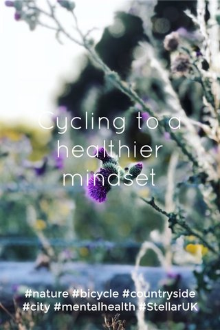 Cycling to a healthier mindset #nature #bicycle #countryside #city #mentalhealth #StellarUK