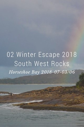 02 Winter Escape 2018 South West Rocks Horseshoe Bay 2018-07-03/06