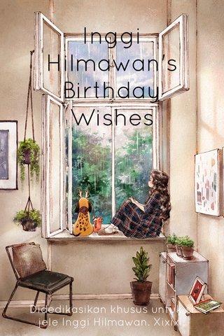 Inggi Hilmawan's Birthday Wishes Didedikasikan khusus untuk si jele Inggi Hilmawan. Xixixi.