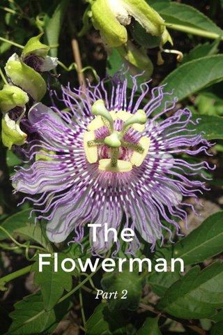 The Flowerman Part 2