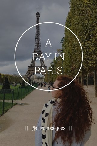 A DAY IN PARIS | | @oliviarosegoes | |