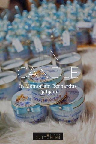 TIN CANDLE In Memoriam Bernardus Tjahjadi