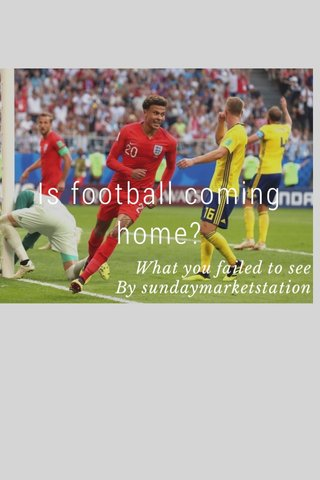 Is football coming home? What you failed to see By sundaymarketstation