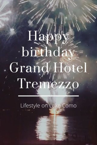 Happy birthday Grand Hotel Tremezzo Lifestyle on Lake Como
