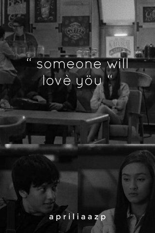 """ someone will lovè yöu "" apriliaazp"