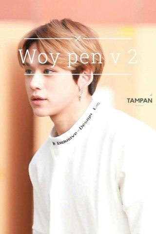 Woy pen v 2