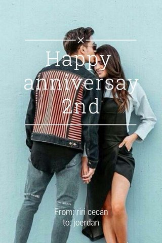 Happy anniversay 2nd From: riri cecan to: joerdan