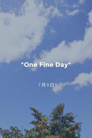 """One Fine Day"" 7月9日"
