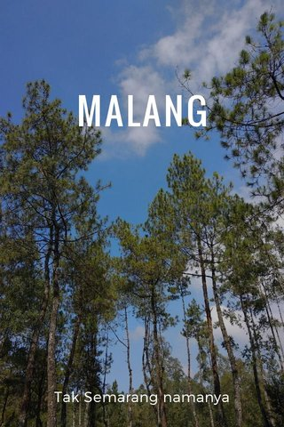 MALANG Tak Semarang namanya