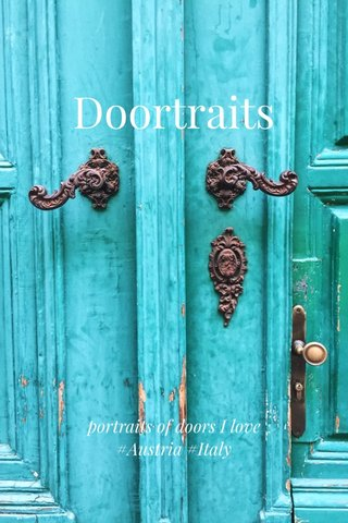 Doortraits portraits of doors I love #Austria #Italy