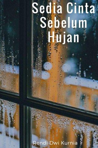 Sedia Cinta Sebelum Hujan Rendi Dwi Kurnia