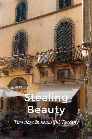 Stealing Beauty Two days in beautiful Tuscany