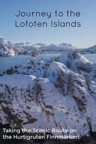 Journey to the Lofoten Islands Taking the Scenic Route on the Hurtigruten Finnmarken.