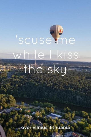 'scuse me while I kiss the sky over vilnius, lithuania